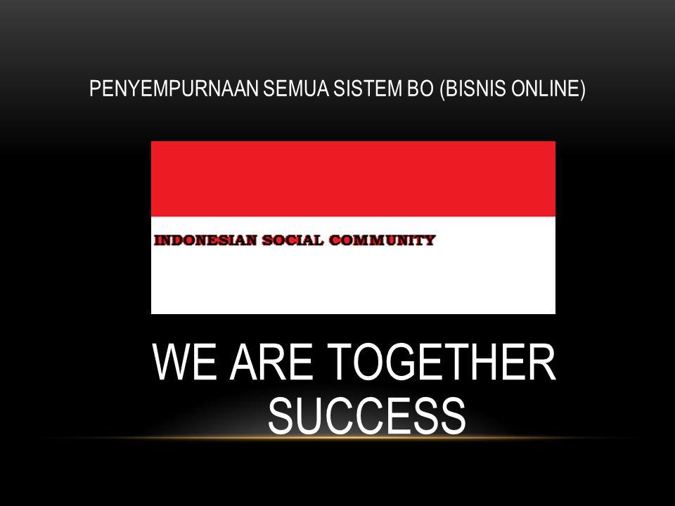 PENYEMPURNAAN SEMUA SISTEM BO (BISNIS ONLINE) WE ARE TOGETHER SUCCESS