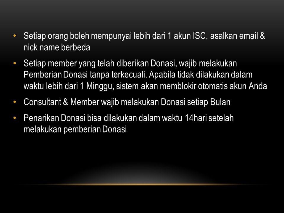 Setiap orang boleh mempunyai lebih dari 1 akun ISC, asalkan email & nick name berbeda Setiap member yang telah diberikan Donasi, wajib melakukan Pembe