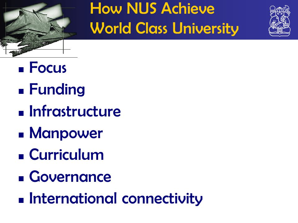 How NUS Achieve World Class University Focus Funding Infrastructure Manpower Curriculum Governance International connectivity