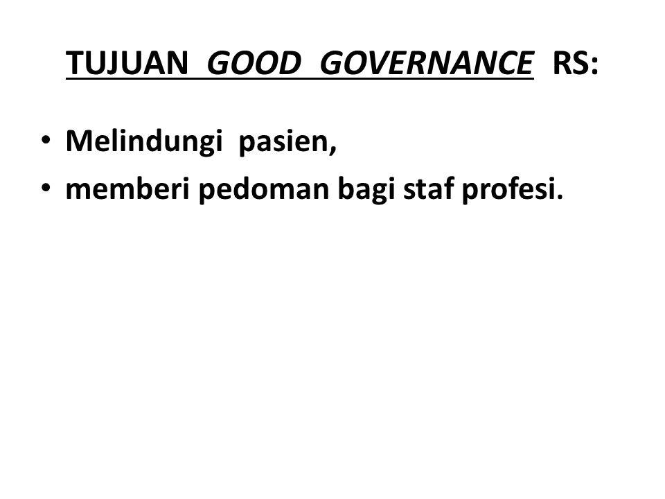 TUJUAN GOOD GOVERNANCE RS: Melindungi pasien, memberi pedoman bagi staf profesi.