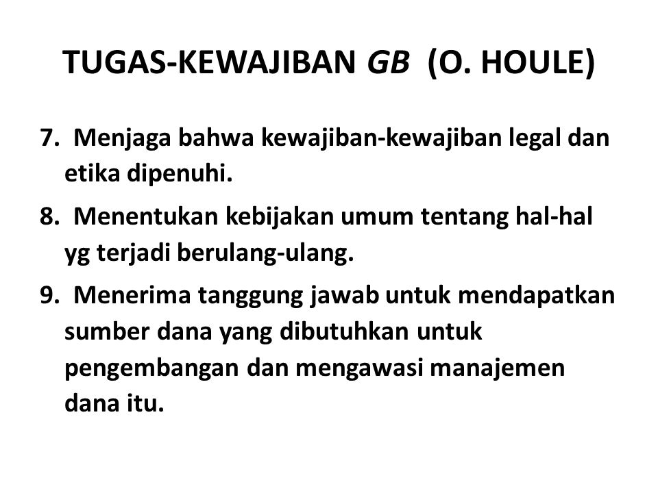 TUGAS-KEWAJIBAN GB (O.HOULE) 7. Menjaga bahwa kewajiban-kewajiban legal dan etika dipenuhi.
