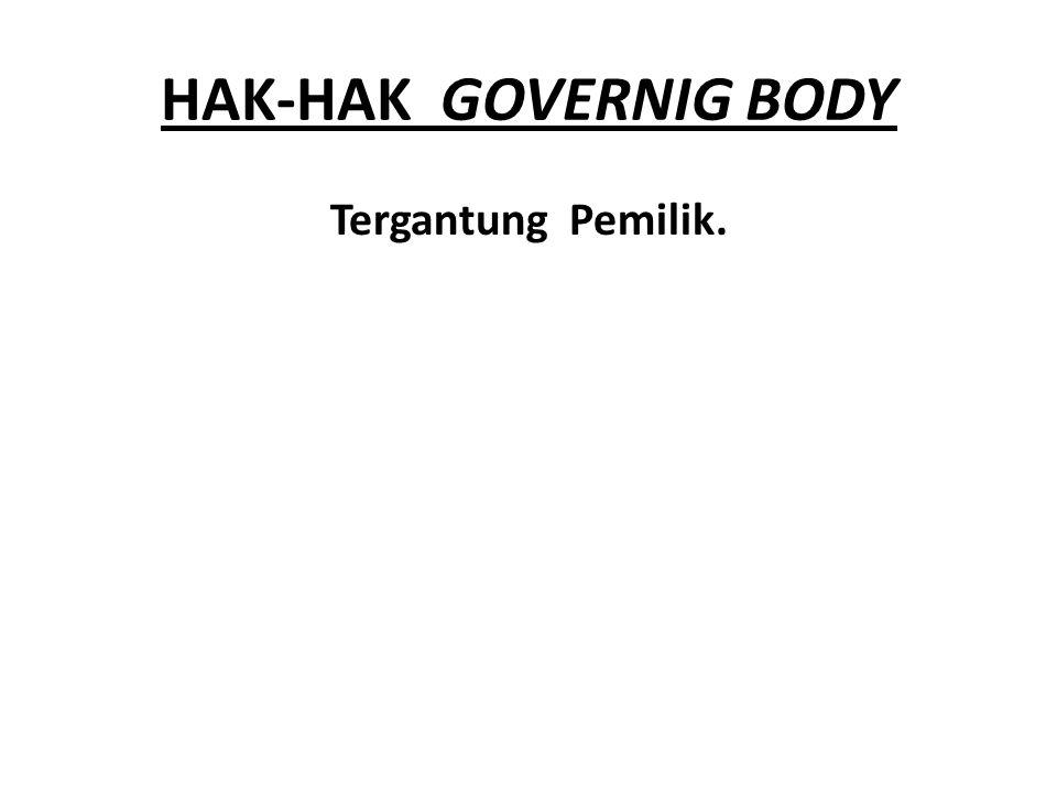 HAK-HAK GOVERNIG BODY Tergantung Pemilik.