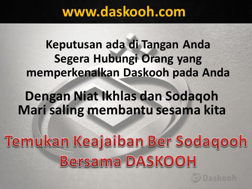 www.daskooh.com Keputusan ada di Tangan Anda Segera Hubungi Orang yang memperkenalkan Daskooh pada Anda Dengan Niat Ikhlas dan Sodaqoh Mari saling mem