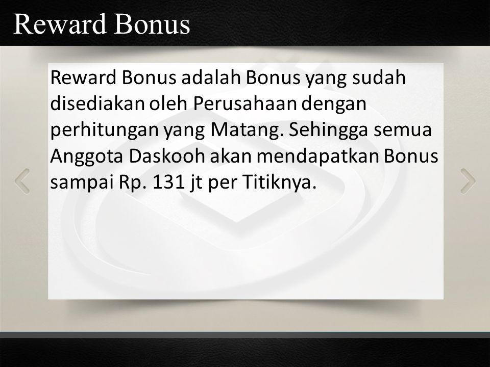 Reward Bonus adalah Bonus yang sudah disediakan oleh Perusahaan dengan perhitungan yang Matang. Sehingga semua Anggota Daskooh akan mendapatkan Bonus