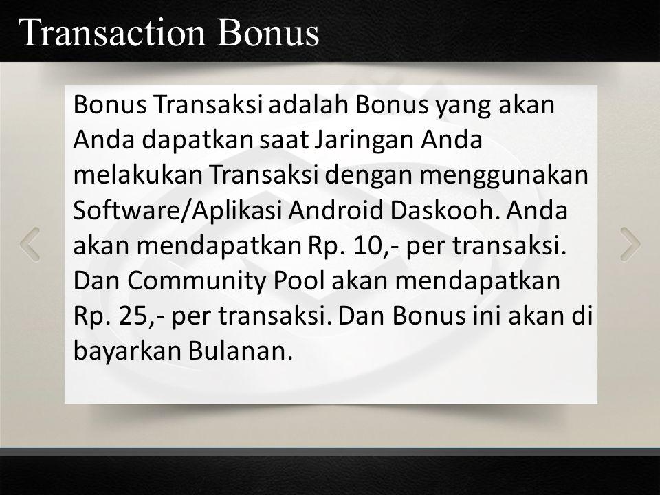 Bonus Transaksi adalah Bonus yang akan Anda dapatkan saat Jaringan Anda melakukan Transaksi dengan menggunakan Software/Aplikasi Android Daskooh. Anda