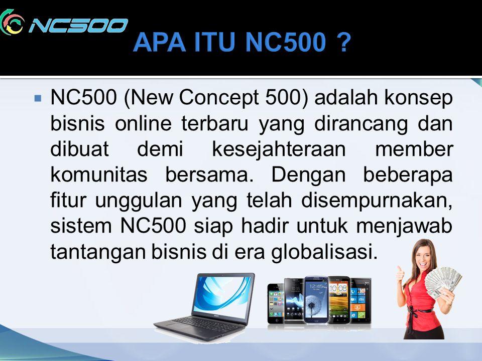  NC500 (New Concept 500) adalah konsep bisnis online terbaru yang dirancang dan dibuat demi kesejahteraan member komunitas bersama. Dengan beberapa f