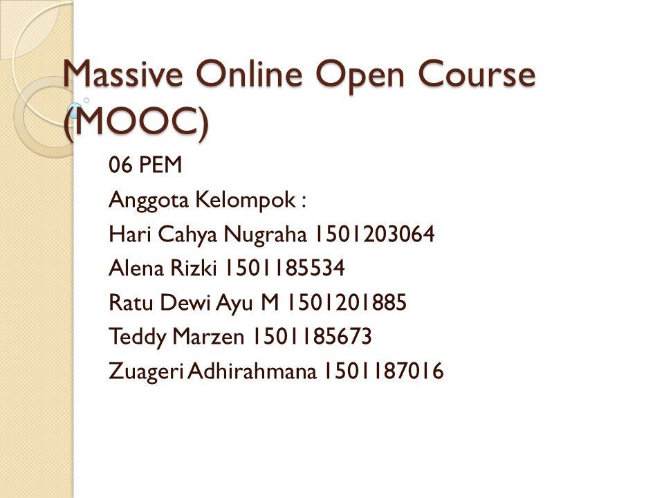 Massive Online Open Course (MOOC) 06 PEM Anggota Kelompok : Hari Cahya Nugraha 1501203064 Alena Rizki 1501185534 Ratu Dewi Ayu M 1501201885 Teddy Marz