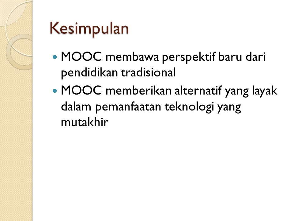 Kesimpulan MOOC membawa perspektif baru dari pendidikan tradisional MOOC memberikan alternatif yang layak dalam pemanfaatan teknologi yang mutakhir