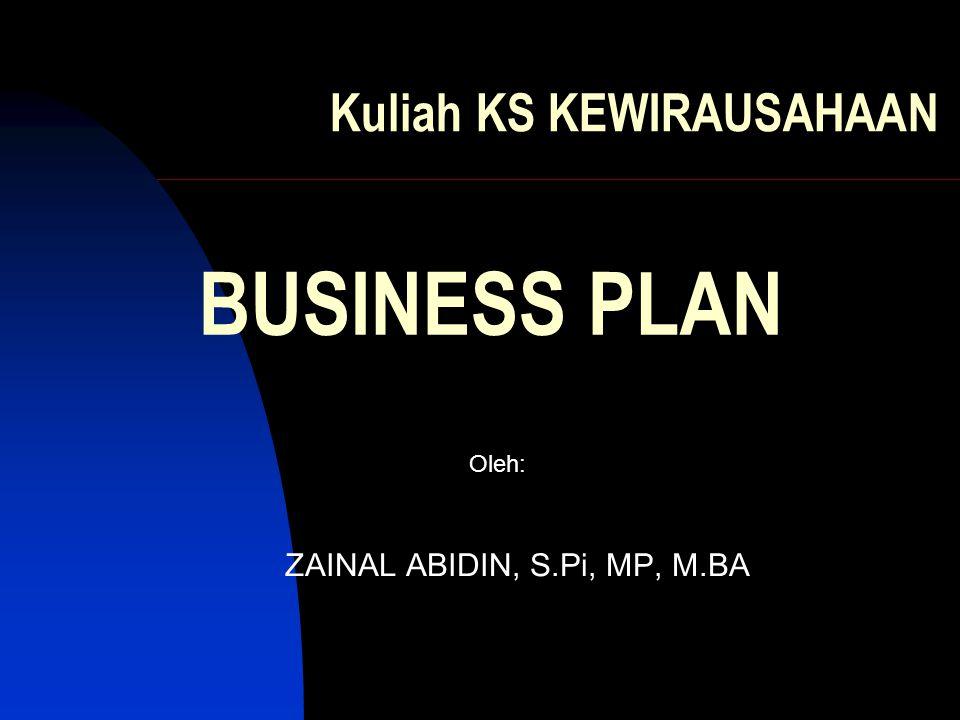 Kuliah KS KEWIRAUSAHAAN ZAINAL ABIDIN, S.Pi, MP, M.BA BUSINESS PLAN Oleh: