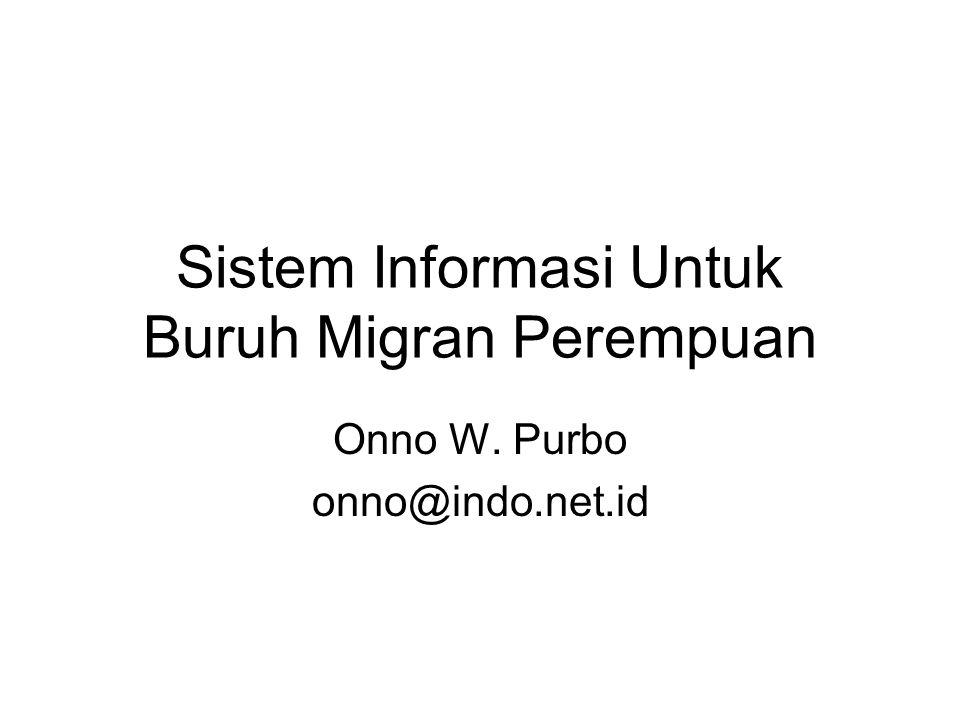 Sistem Informasi Untuk Buruh Migran Perempuan Onno W. Purbo onno@indo.net.id