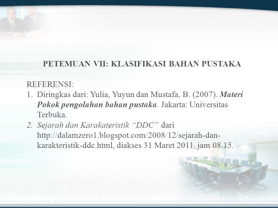 Company Logo PETEMUAN VII: KLASIFIKASI BAHAN PUSTAKA REFERENSI: 1. 1.Diringkas dari: Yulia, Yuyun dan Mustafa, B. (2007). Materi Pokok pengolahan baha