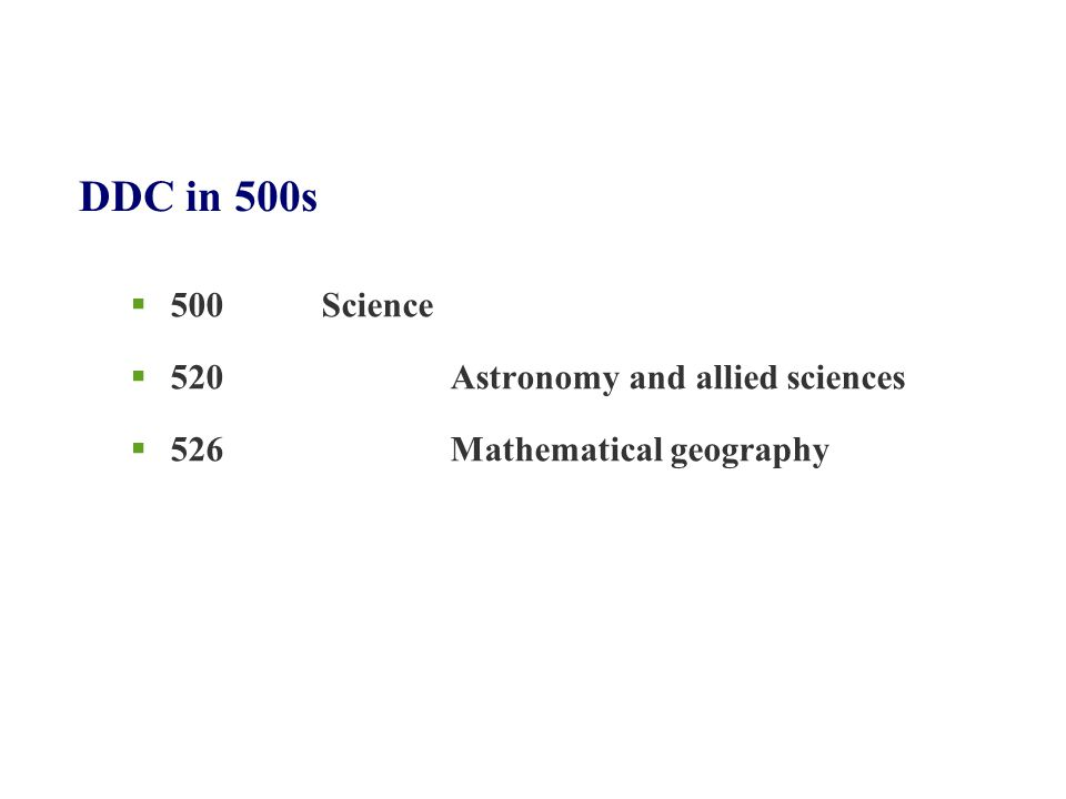 DDC in 500s  500 Science  520 Astronomy and allied sciences  526 Mathematical geography