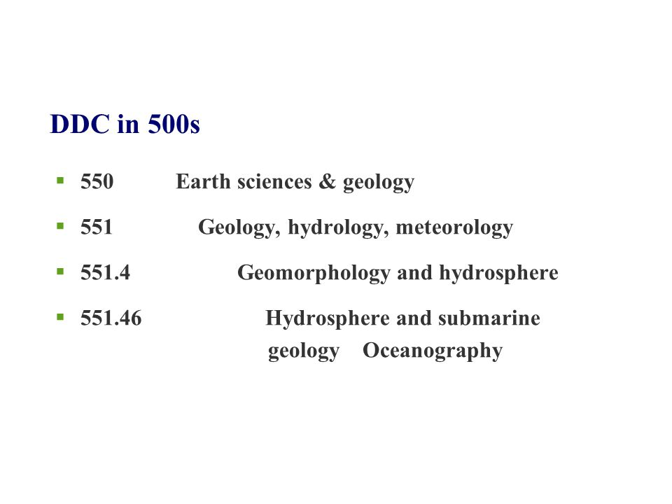 DDC in 500s  550 Earth sciences & geology  551 Geology, hydrology, meteorology  551.4 Geomorphology and hydrosphere  551.46 Hydrosphere and submar