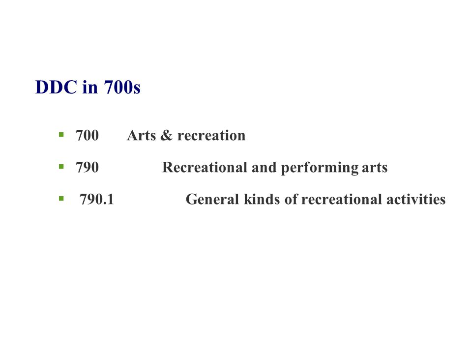 DDC in 700s  700 Arts & recreation  790 Recreational and performing arts  790.1 General kinds of recreational activities