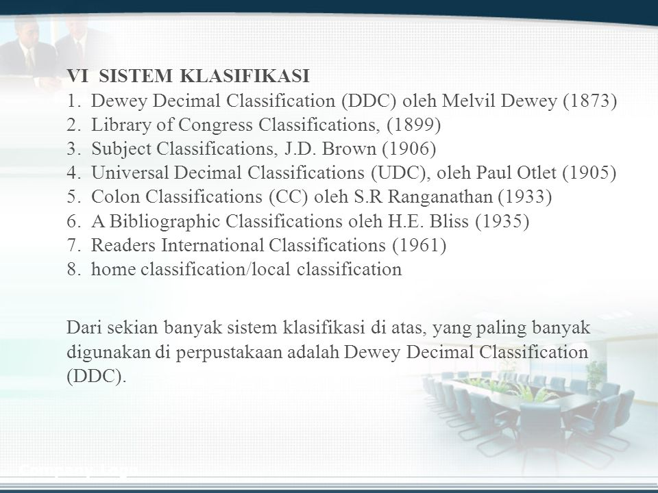 Company Logo VI SISTEM KLASIFIKASI 1. 1.Dewey Decimal Classification (DDC) oleh Melvil Dewey (1873) 2. 2.Library of Congress Classifications, (1899) 3