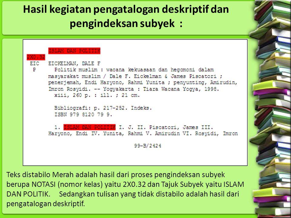 Hasil kegiatan pengatalogan deskriptif dan pengindeksan subyek : Teks distabilo Merah adalah hasil dari proses pengindeksan subyek berupa NOTASI (nomo