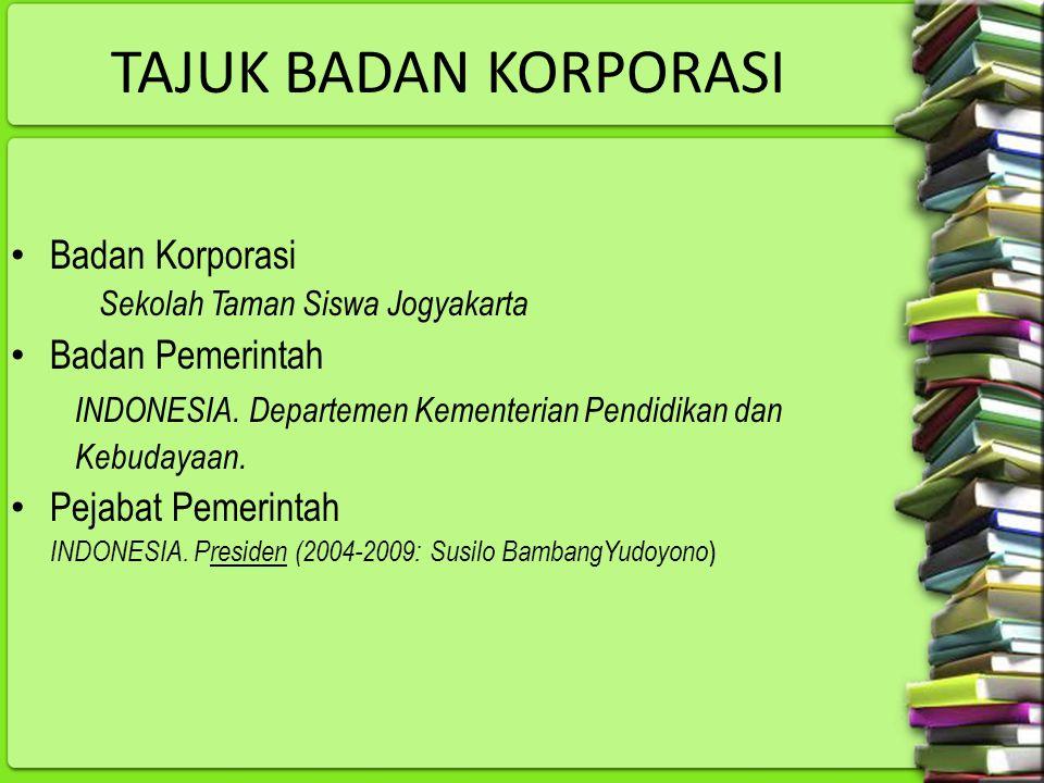 TAJUK BADAN KORPORASI Badan Korporasi Sekolah Taman Siswa Jogyakarta Badan Pemerintah INDONESIA. Departemen Kementerian Pendidikan dan Kebudayaan. Pej