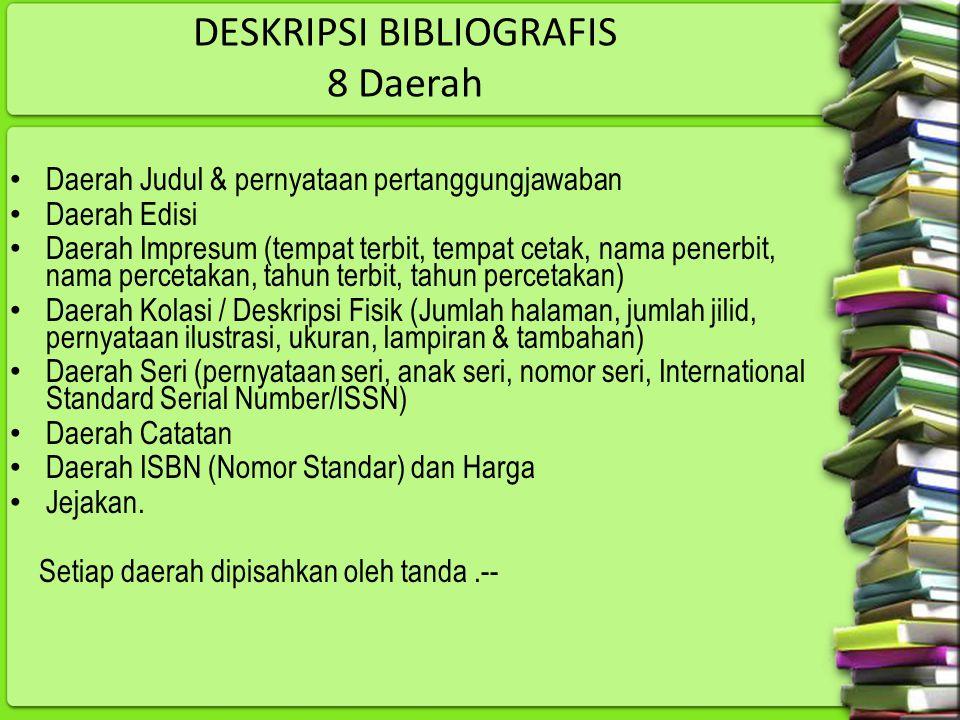 DESKRIPSI BIBLIOGRAFIS 8 Daerah Daerah Judul & pernyataan pertanggungjawaban Daerah Edisi Daerah Impresum (tempat terbit, tempat cetak, nama penerbit,