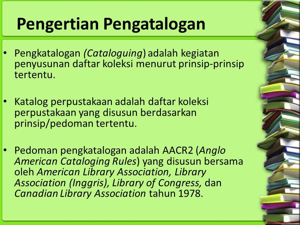Tujuan Pengkatalogan Katalog menunjukkan buku (koleksi) yang dimiliki sebuah perpustakaan Membantu pemustaka menemukan buku dengan mudah (pencarian melalui pengarang, judul atau subyek) Membantu pemustaka dalam memilih buku yang dibutuhkannya (berdasarkan edisi, topik, atau karakternya).