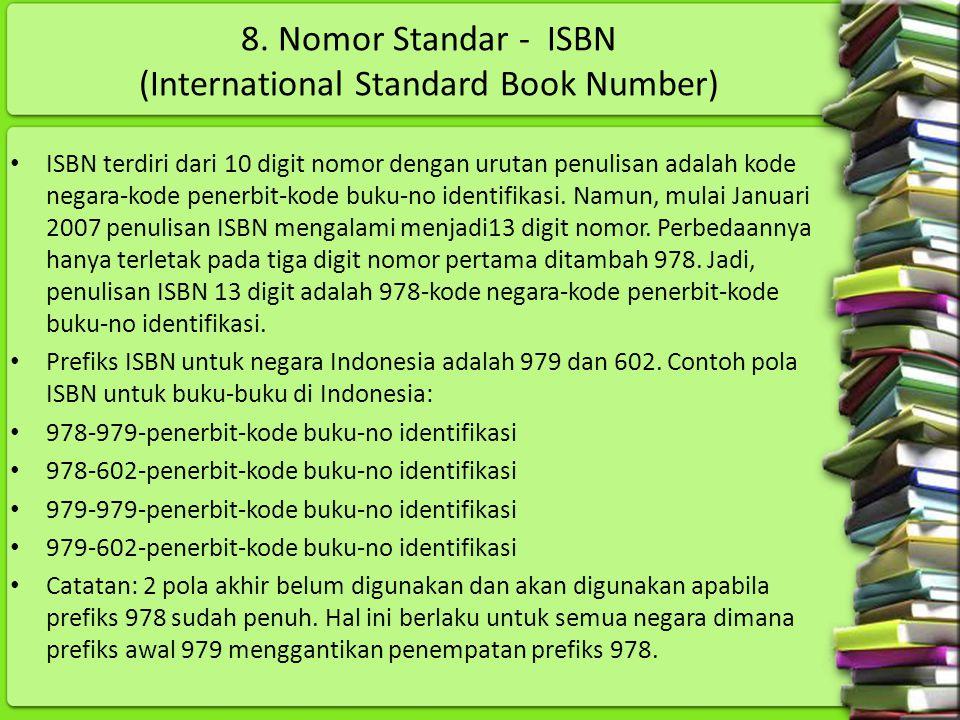 8. Nomor Standar - ISBN (International Standard Book Number) ISBN terdiri dari 10 digit nomor dengan urutan penulisan adalah kode negara-kode penerbit