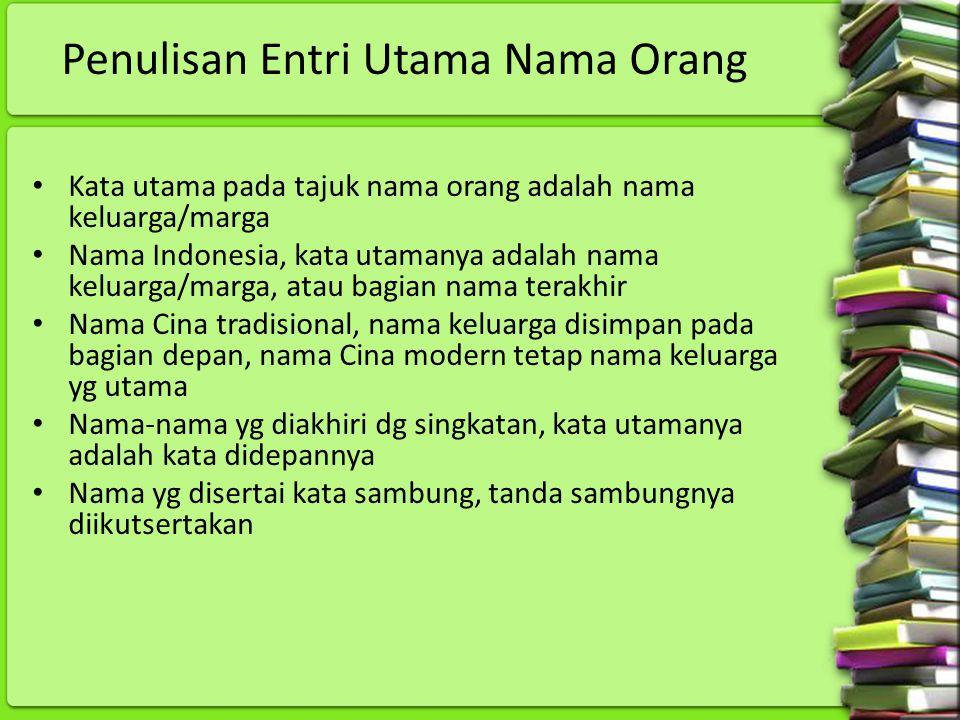 Penulisan Entri Utama Nama Orang Kata utama pada tajuk nama orang adalah nama keluarga/marga Nama Indonesia, kata utamanya adalah nama keluarga/marga,