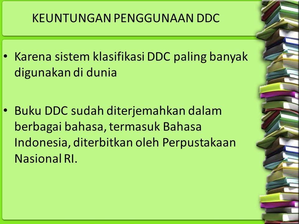 KEUNTUNGAN PENGGUNAAN DDC Karena sistem klasifikasi DDC paling banyak digunakan di dunia Buku DDC sudah diterjemahkan dalam berbagai bahasa, termasuk