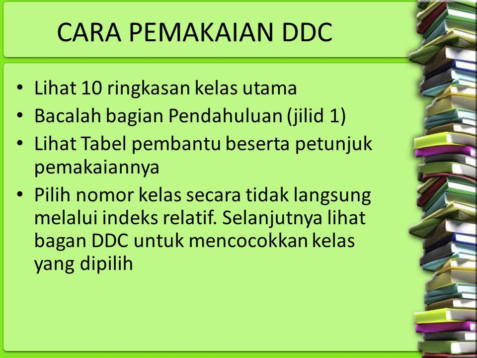 CARA PEMAKAIAN DDC Lihat 10 ringkasan kelas utama Bacalah bagian Pendahuluan (jilid 1) Lihat Tabel pembantu beserta petunjuk pemakaiannya Pilih nomor