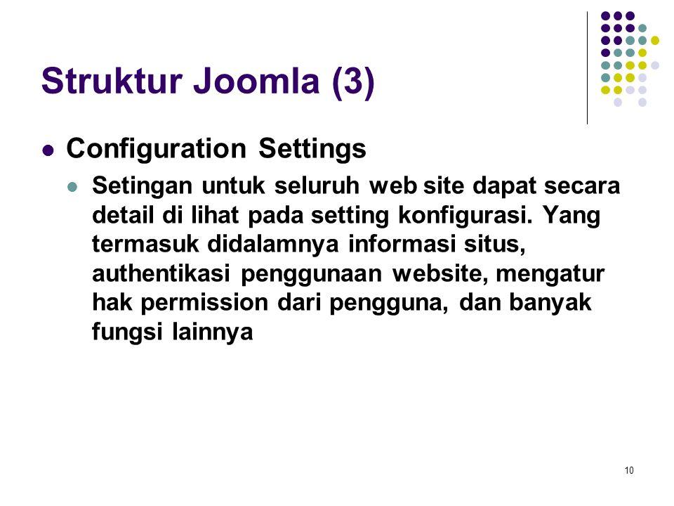 10 Struktur Joomla (3) Configuration Settings Setingan untuk seluruh web site dapat secara detail di lihat pada setting konfigurasi. Yang termasuk did