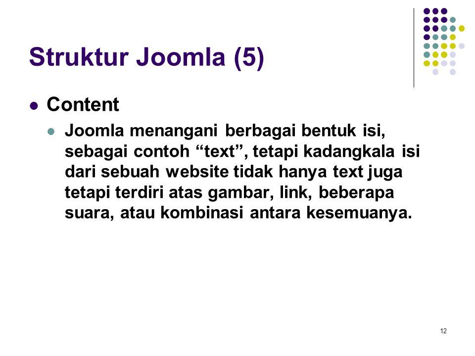 "12 Struktur Joomla (5) Content Joomla menangani berbagai bentuk isi, sebagai contoh ""text"", tetapi kadangkala isi dari sebuah website tidak hanya text"