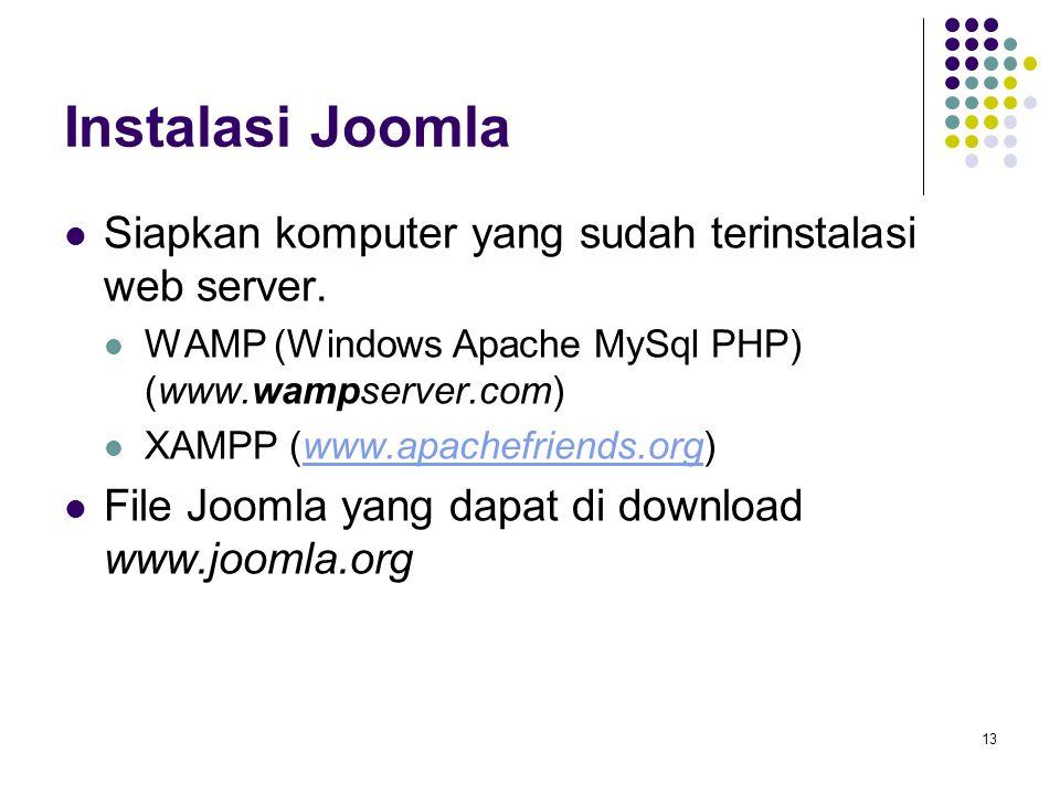 13 Instalasi Joomla Siapkan komputer yang sudah terinstalasi web server. WAMP (Windows Apache MySql PHP) (www.wampserver.com) XAMPP (www.apachefriends