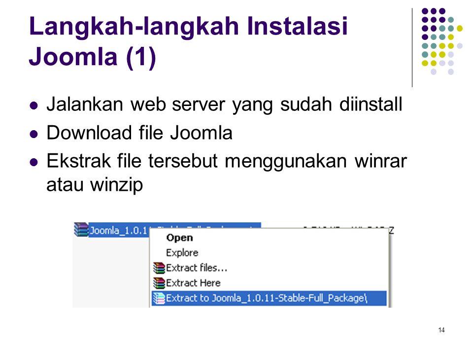 14 Langkah-langkah Instalasi Joomla (1) Jalankan web server yang sudah diinstall Download file Joomla Ekstrak file tersebut menggunakan winrar atau winzip