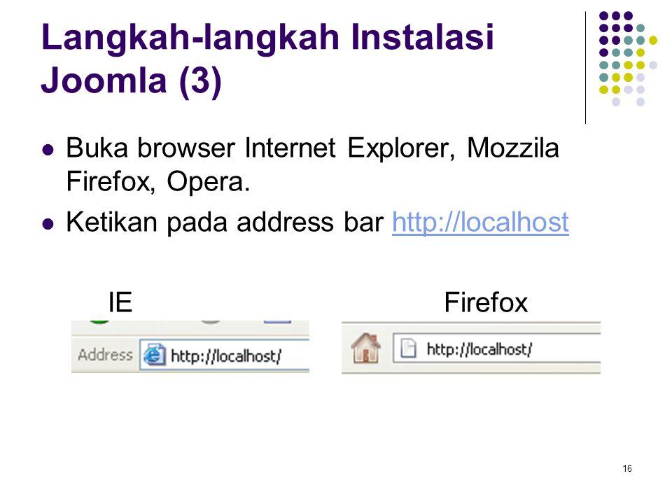 16 Langkah-langkah Instalasi Joomla (3) Buka browser Internet Explorer, Mozzila Firefox, Opera. Ketikan pada address bar http://localhosthttp://localh