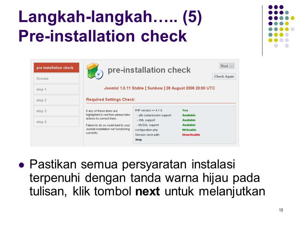 18 Langkah-langkah….. (5) Pre-installation check Pastikan semua persyaratan instalasi terpenuhi dengan tanda warna hijau pada tulisan, klik tombol nex