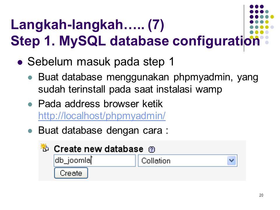 20 Langkah-langkah….. (7) Step 1. MySQL database configuration Sebelum masuk pada step 1 Buat database menggunakan phpmyadmin, yang sudah terinstall p