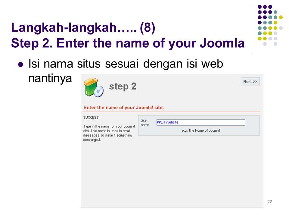 22 Langkah-langkah….. (8) Step 2. Enter the name of your Joomla Isi nama situs sesuai dengan isi web nantinya