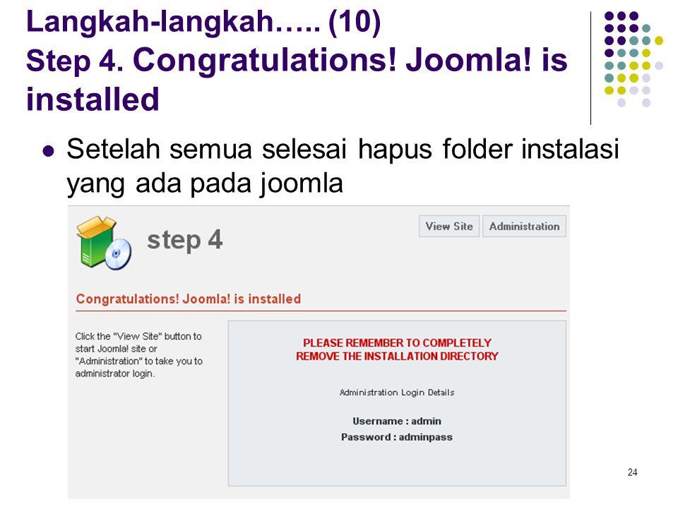 24 Langkah-langkah….. (10) Step 4. Congratulations! Joomla! is installed Setelah semua selesai hapus folder instalasi yang ada pada joomla