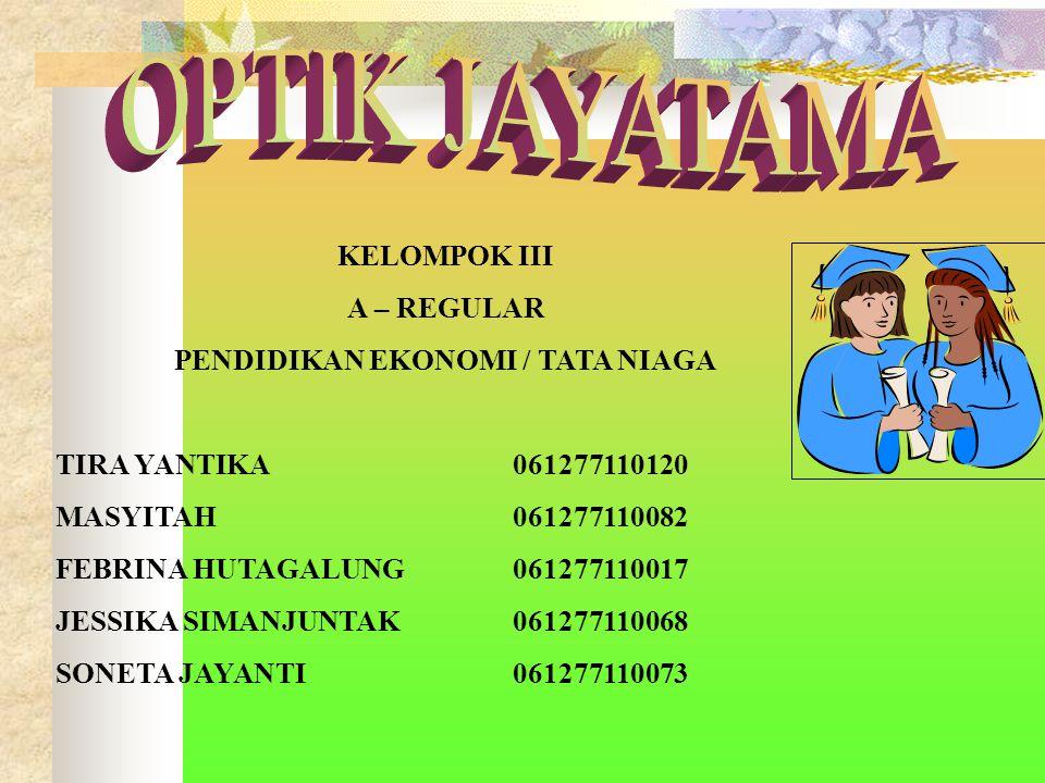 KELOMPOK III A – REGULAR PENDIDIKAN EKONOMI / TATA NIAGA TIRA YANTIKA061277110120 MASYITAH061277110082 FEBRINA HUTAGALUNG061277110017 JESSIKA SIMANJUNTAK061277110068 SONETA JAYANTI 061277110073