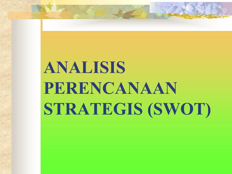 ANALISIS PERENCANAAN STRATEGIS (SWOT)