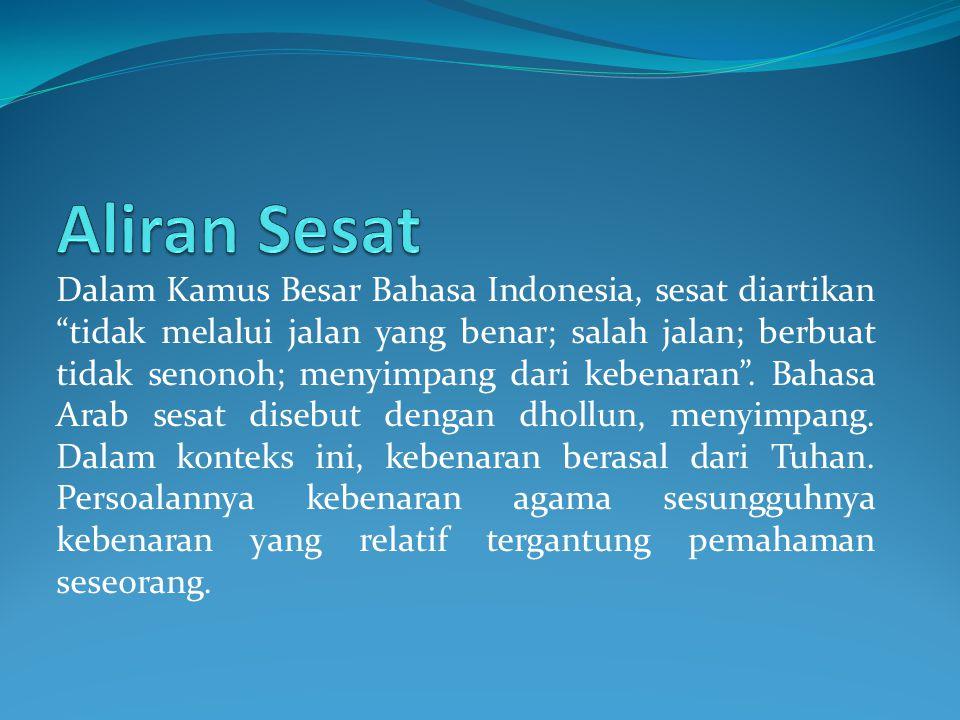 """Dalam Kamus Besar Bahasa Indonesia, sesat diartikan """"tidak melalui jalan yang benar; salah jalan; berbuat tidak senonoh; menyimpang dari kebenaran"""". B"""
