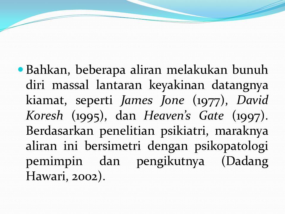 Bahkan, beberapa aliran melakukan bunuh diri massal lantaran keyakinan datangnya kiamat, seperti James Jone (1977), David Koresh (1995), dan Heaven's
