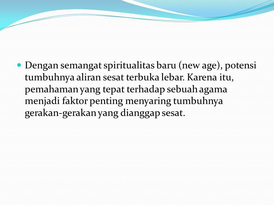 Dengan semangat spiritualitas baru (new age), potensi tumbuhnya aliran sesat terbuka lebar. Karena itu, pemahaman yang tepat terhadap sebuah agama men