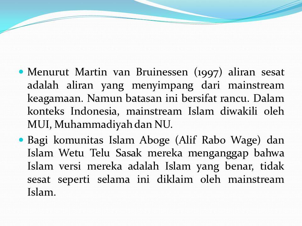 Menurut Martin van Bruinessen (1997) aliran sesat adalah aliran yang menyimpang dari mainstream keagamaan. Namun batasan ini bersifat rancu. Dalam kon