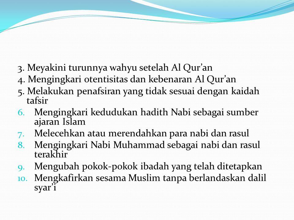 3. Meyakini turunnya wahyu setelah Al Qur'an 4. Mengingkari otentisitas dan kebenaran Al Qur'an 5. Melakukan penafsiran yang tidak sesuai dengan kaida