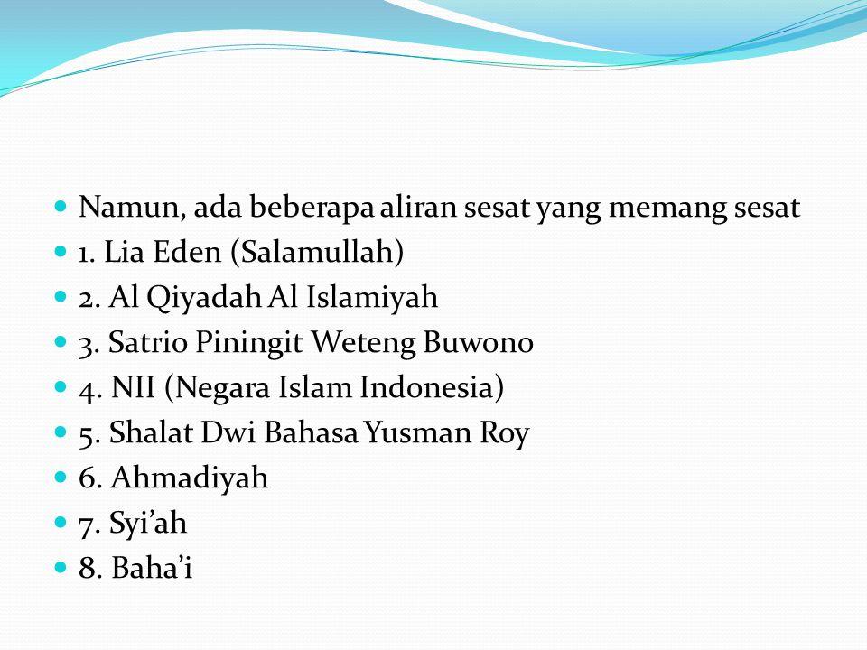 Namun, ada beberapa aliran sesat yang memang sesat 1. Lia Eden (Salamullah) 2. Al Qiyadah Al Islamiyah 3. Satrio Piningit Weteng Buwono 4. NII (Negara