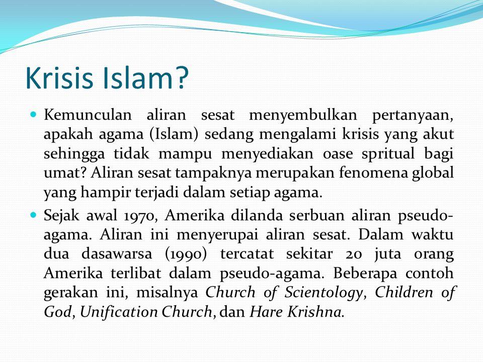 Krisis Islam? Kemunculan aliran sesat menyembulkan pertanyaan, apakah agama (Islam) sedang mengalami krisis yang akut sehingga tidak mampu menyediakan