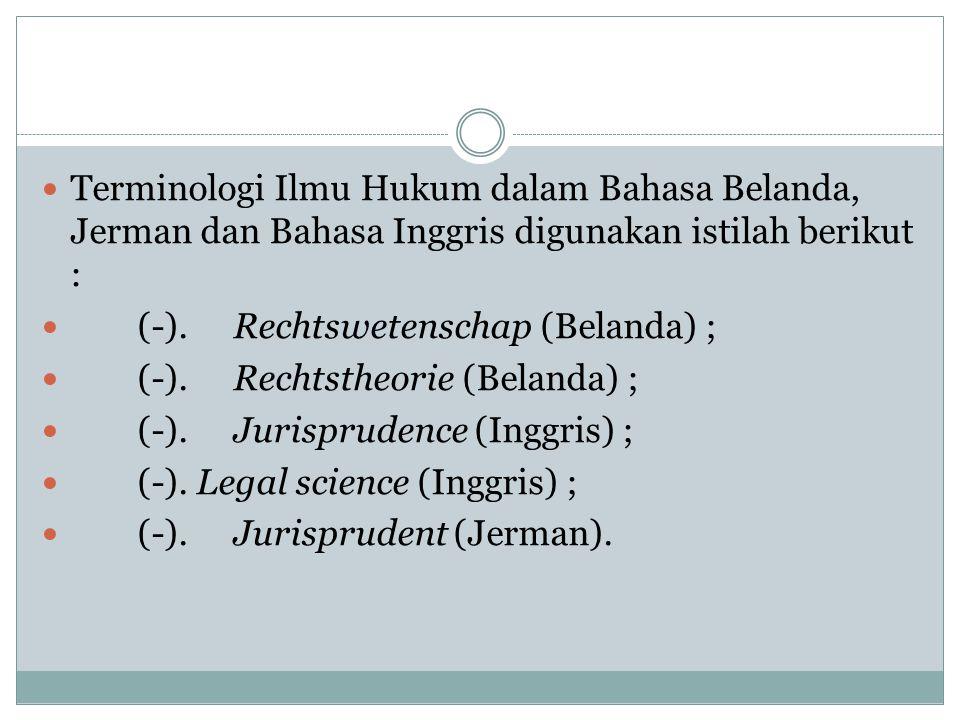 Terminologi Ilmu Hukum dalam Bahasa Belanda, Jerman dan Bahasa Inggris digunakan istilah berikut : (-).Rechtswetenschap (Belanda) ; (-).Rechtstheorie (Belanda) ; (-).Jurisprudence (Inggris) ; (-).