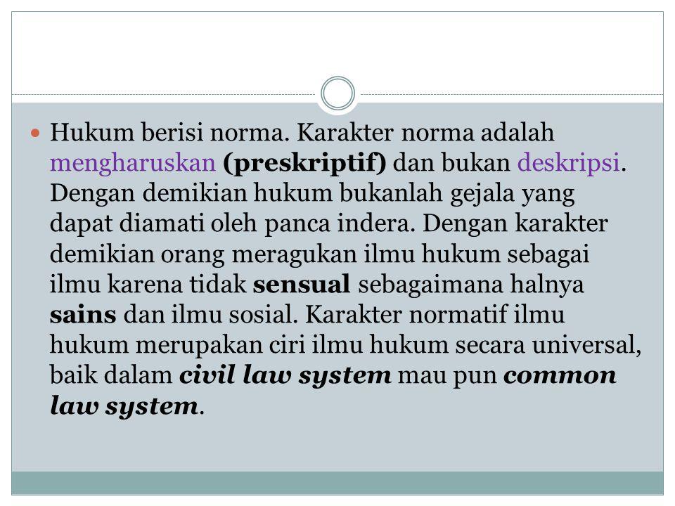 Hukum berisi norma.Karakter norma adalah mengharuskan (preskriptif) dan bukan deskripsi.