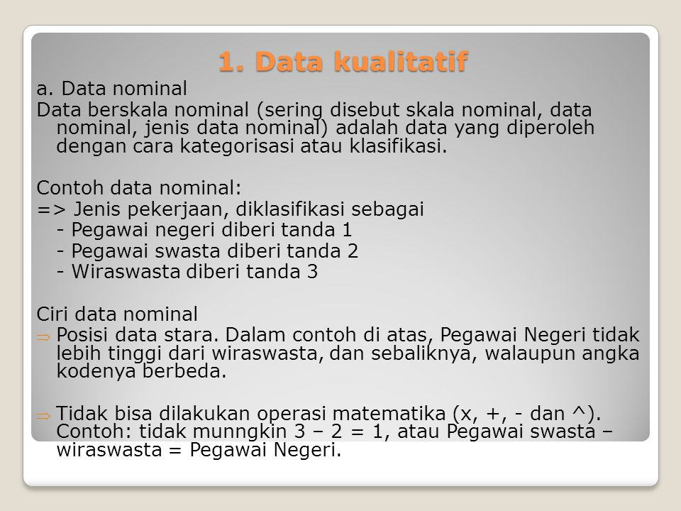 1. Data kualitatif a. Data nominal Data berskala nominal (sering disebut skala nominal, data nominal, jenis data nominal) adalah data yang diperoleh d