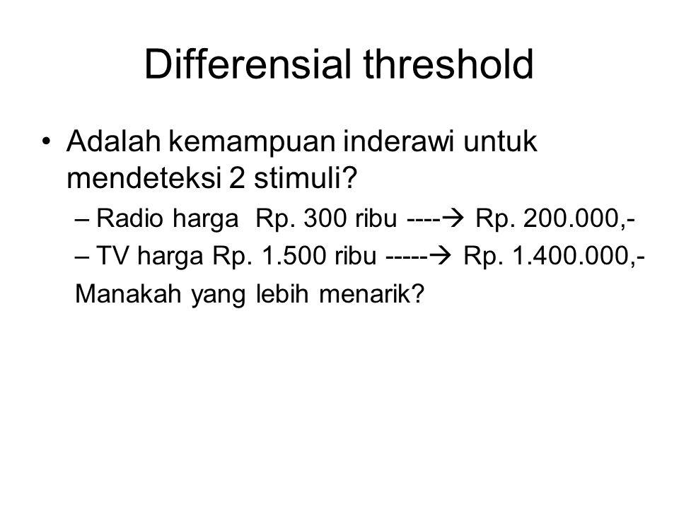 Differensial threshold Adalah kemampuan inderawi untuk mendeteksi 2 stimuli.