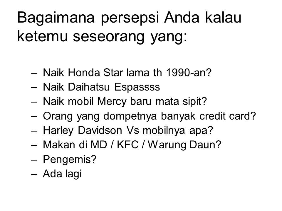 Bagaimana persepsi Anda kalau ketemu seseorang yang: – Naik Honda Star lama th 1990-an.